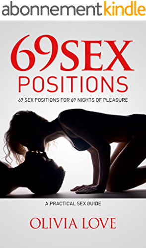 Sex Positions: 69 Top Sex Positions for 69 Nights of Pleasure, A Practical Sex Guide with Pictures, Advanced Sex Positions for Couples (The Love Series Book 1) (English Edition)