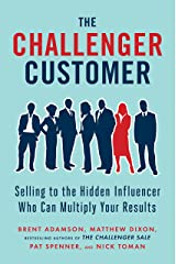 The Challenger Customer: Selling to the Hidden Influencer Who Can Multiply Your Results Hardcover