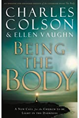Being the Body: A New Call for the Church to be light in the Darkness (Colson, Charles) Kindle Edition