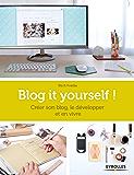 Blog it yourself !: Créer son blog, le développer, en vivre (French Edition)