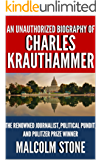 An Unauthorized Biography of Charles Krauthammer: The Renowned Journalist, Political Pundit, and Pulitzer Prize Winner