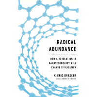 Radical Abundance: How a Revolution in Nanotechnology Will Change Civilization (English Edition)