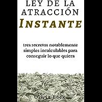 Ley de Atracción Instantánea: 3 No dichos Sorprendentemente Simples Ejercicios Para Conseguir lo que Quieras (English Edition)
