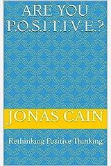 Are You P.O.S.I.T.I.V.E.?: Rethinking Positive Thinking Kindle Edition