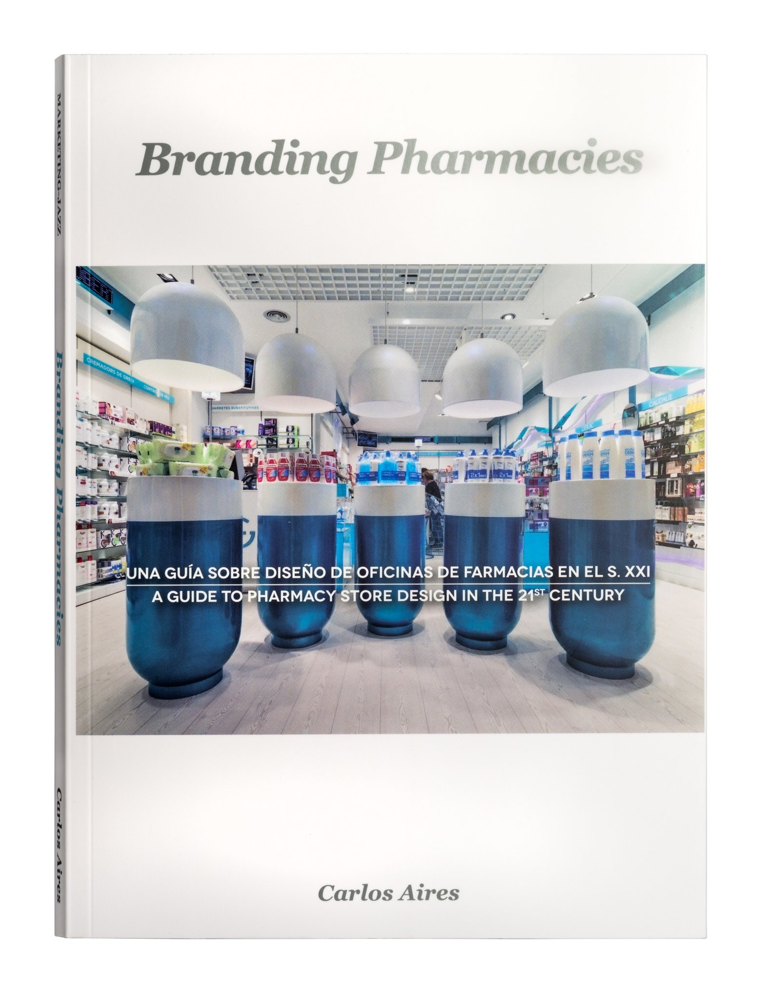 Branding Pharmacies , la 1ª guía de diseño de farmacias del SXXI: Amazon.es: Carlos Aires, Marketing-Jazz, Ikuo Maruyama (Fotografía): Libros
