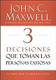 3 Decisiones que toman las personas exitosas: El mapa para alcanzar el éxito (Spanish Edition)