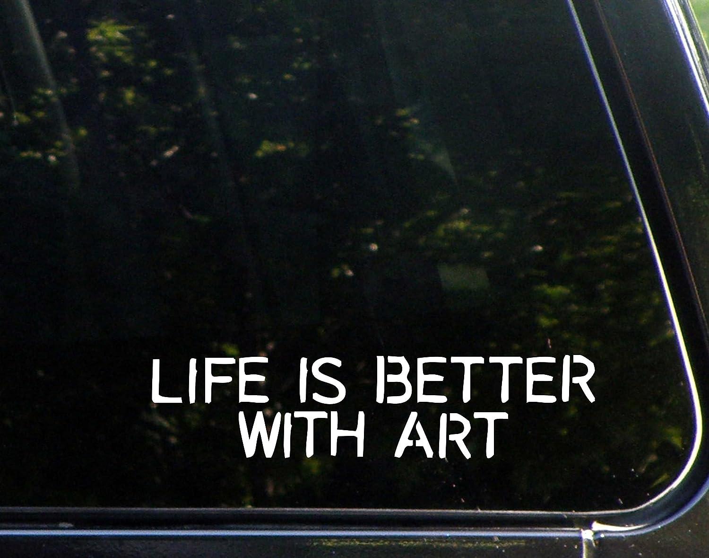 "Life is Better with Art - 9"" x 2"" - Vinyl Die Cut Decal/Bumper Sticker for Windows, Cars, Trucks, Laptops, Etc."
