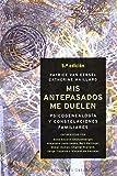 Mis antepasados me duelen: Psicogenealogía y constelaciones familiares (NUEVA CONSCIENCIA)