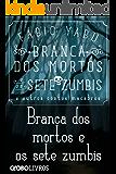Branca dos mortos e os sete zumbis e outros contos macabros - Branca dos mortos e os sete zumbis