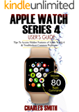 Apple Watch Series 4 User's Guide: Tips to Access Hidden Features of Apple Watch 4 And Troubleshooting Common Problems (English Edition)
