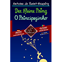 Der Kleine Prinz - O Principezinho: Zweisprachiger paralleler Text - Texto bilíngue em paralelo: Deutsch - Portugiesisch…