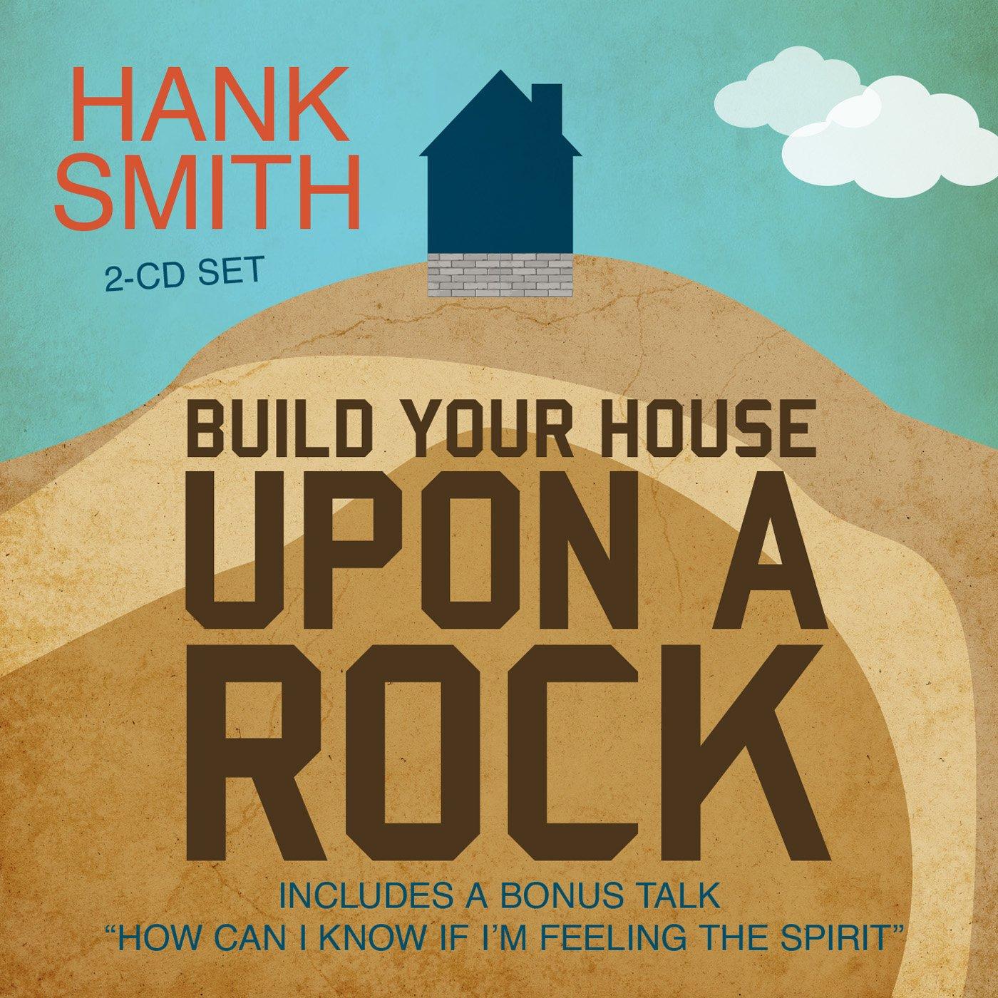 Build Your House Upon A Rock: Hank Smith: 9781524400057: Amazon.com: Books
