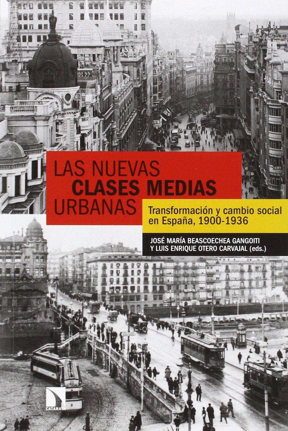 Las nuevas clases medias urbanas: transformación y cambio social en España, 1900-1936 COLECCION MAYOR: Amazon.es: Beascoechea Gangoiti, José María, Otero Carvajal, Luis Enrique: Libros