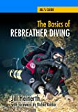 The Basics of Rebreather Diving: Beyond SCUBA to Explore the Underwater World: Volume 4