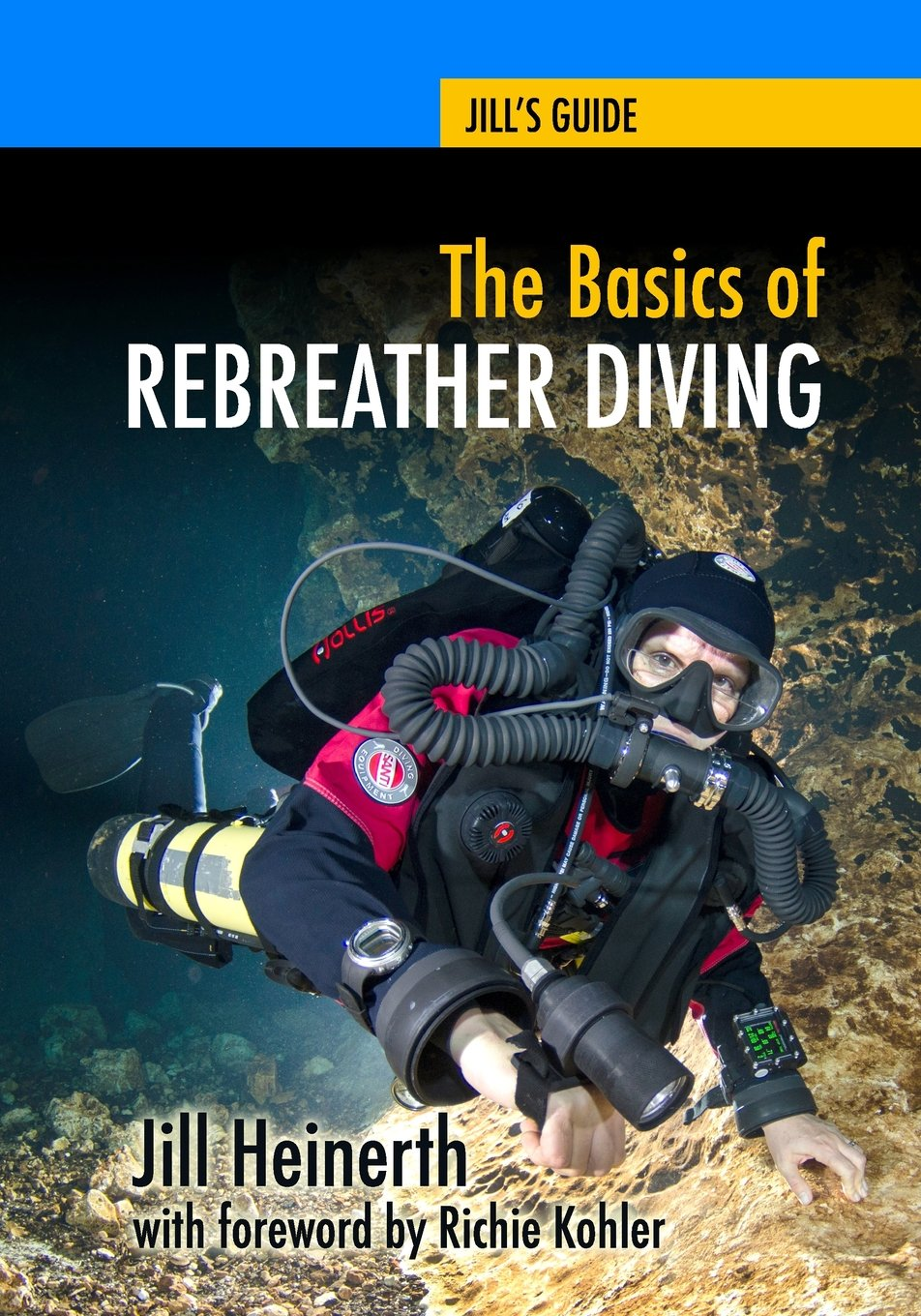 The Basics of Rebreather Diving: Beyond SCUBA to Explore the Underwater World (Jill's Guides) (Volume 4)