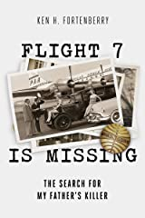 Flight 7 Is Missing: The Search For My Father's Killer Kindle Edition