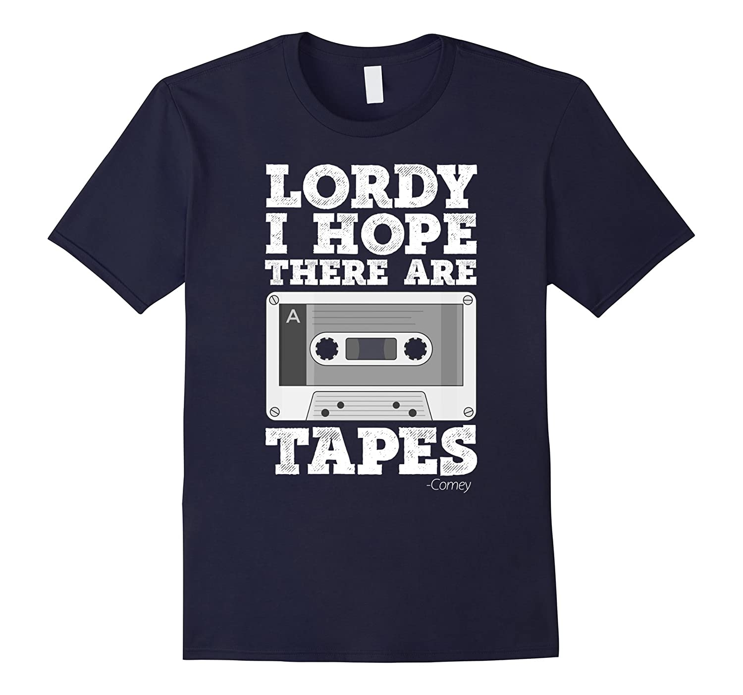 Lordy I Hope There Are Tapes Funny Comey Political T-Shirt
