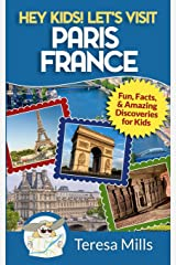 Hey Kids! Let's Visit Paris France: Fun, Facts and Amazing Discoveries for Kids (Volume 7) Paperback