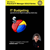 IT Budgeting: operational and capital budgeting made easy (Practical IT Manager GOLD Series Book 7)