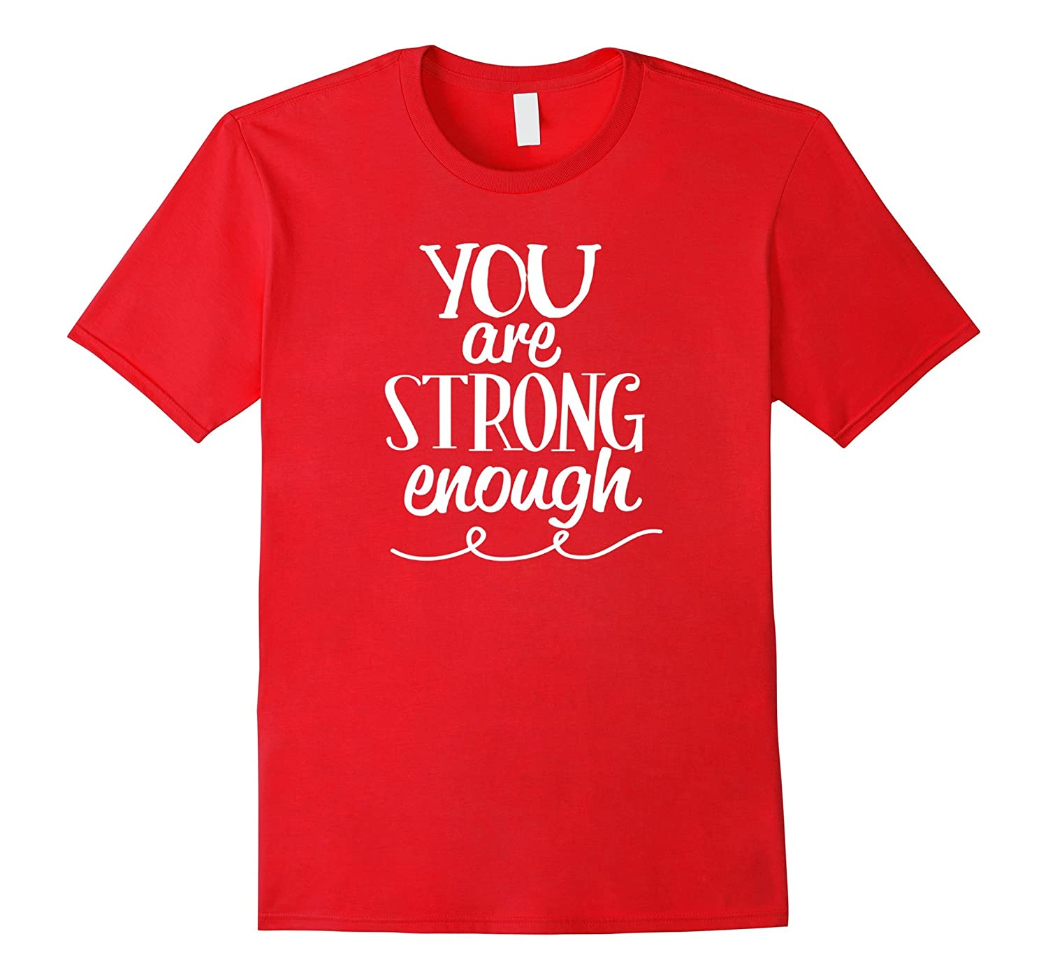 You Are Strong Enough Positive Motivational Self Help Shirt-FL