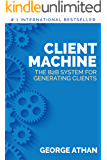 Client Machine: The B2B System for Generating Clients (English Edition)