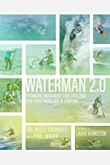 Waterman 2.0: Optimized Movement For Lifelong, Pain-Free Paddling And Surfing Kindle Edition