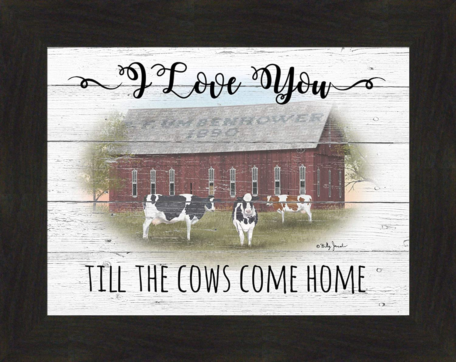 Till The Cows Come Home by Billy Jacobs 16x20 I Love You Red Barn Holstein Rustic Weathered White Sign Framed Art Print Picture