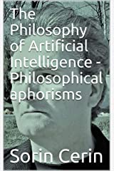 The Philosophy of Artificial Intelligence - Philosophical aphorisms Kindle Edition