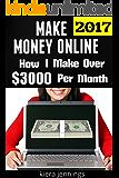 Make Money Online: How I Make Over $3000 A Month Online (Make Money Online 2017): Make Money from Home Now (English Edition)