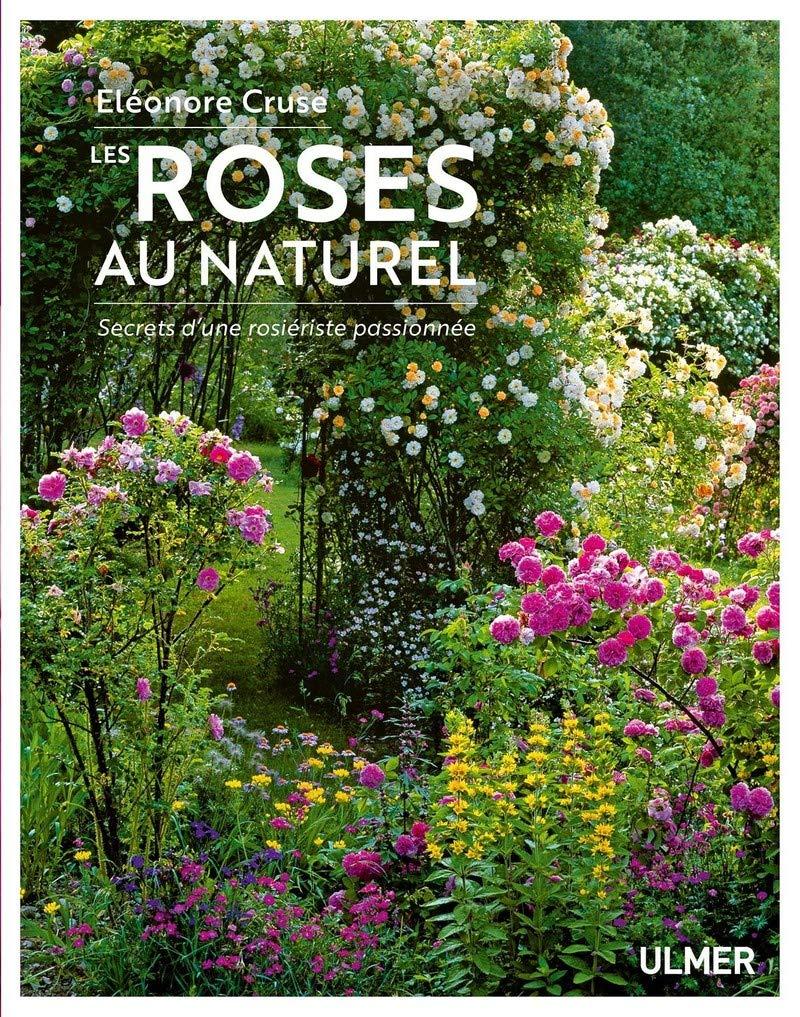 Amazon.fr - Les roses au naturel - Secrets d'une rosiériste passionnée - Cruse, Eleonore - Livres