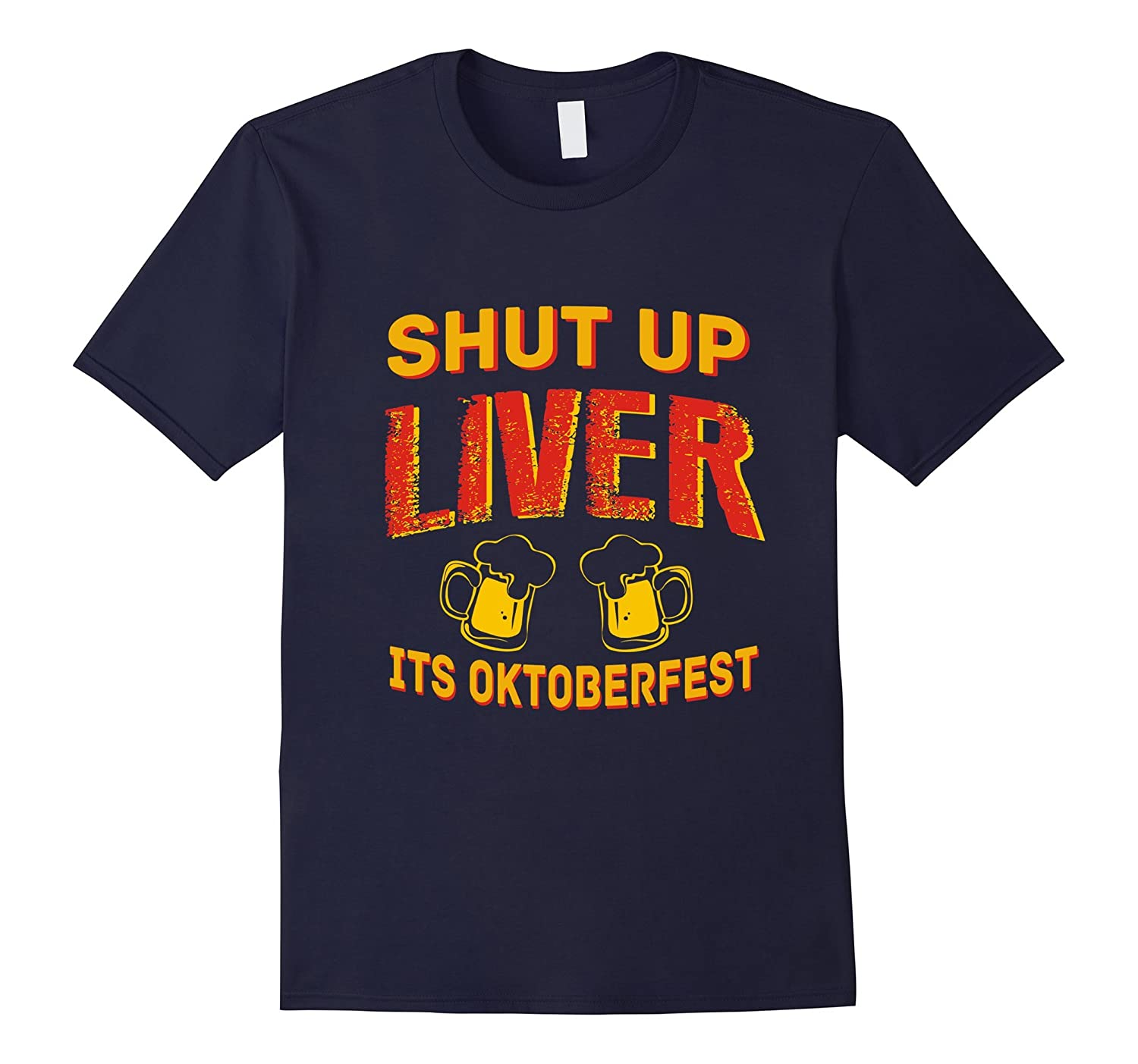 Shut Up Liver Its Oktoberfest Shirt Funny German Beer Bier T-FL