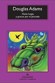 Hasta luego, y gracias por el pescado (COMPACTOS nº 578) (Spanish Edition