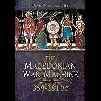 The Macedonian War Machine, 359–281 BC