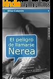 El peligro de llamarse Nerea (Spanish Edition)