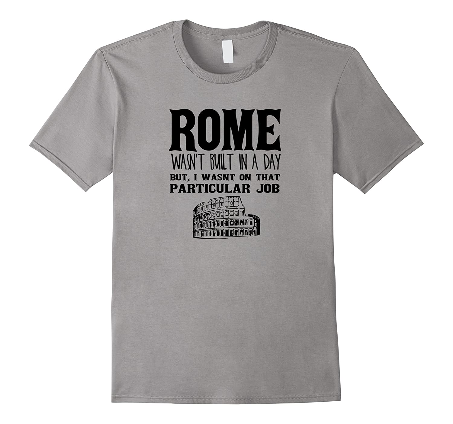 Rome Wasnt Built In A Day - Funny Engineer T-Shirt-TD