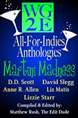 The WG2E All-For-Indies Anthologies: Martini Madness Edition Kindle Edition