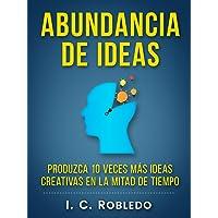 Abundancia de Ideas: Produzca 10 Veces Más Ideas Creativas en la Mitad de Tiempo (Domine Su Mente, Transforme Su Vida nº 7) (Spanish Edition)