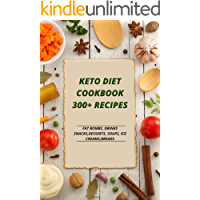 KETO DIET COOKBOOK 300+ RECIPES; FAT BOMBS, DRINKS, SNACKS, DESSERTS, SOUPS, ICE CREAMS, BREADS