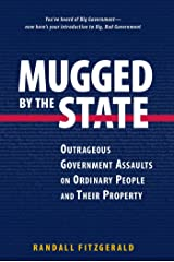 Mugged by the State: Outrageous Government Assaults on Ordinary People and Their Property Hardcover
