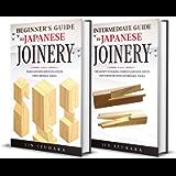 Japanese Joinery: Beginner + Intermediate Guide to Japanese Joinery: 2-in-1 Japanese Joinery and Carpentry Bundle