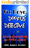 Vic Boyo, Doofus Detective in: Double Murders are Twice as Bad