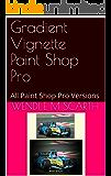 Gradient Vignette Paint Shop Pro: All Paint Shop Pro Versions (Paint Shop Pro Made Easy Book 313)