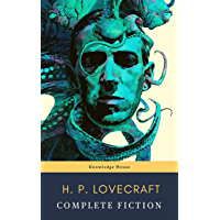 The Complete Fiction of H. P. Lovecraft: At the Mountains of Madness, The Call of Cthulhu: The Case of Charles Dexter…