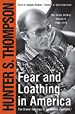 Fear and Loathing in America : The Brutal Odyssey of an Outlaw Journalist