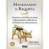 HACKEANDO A RIQUEZA - Aprenda com milionários e bilionários a decifrar o código da abundância