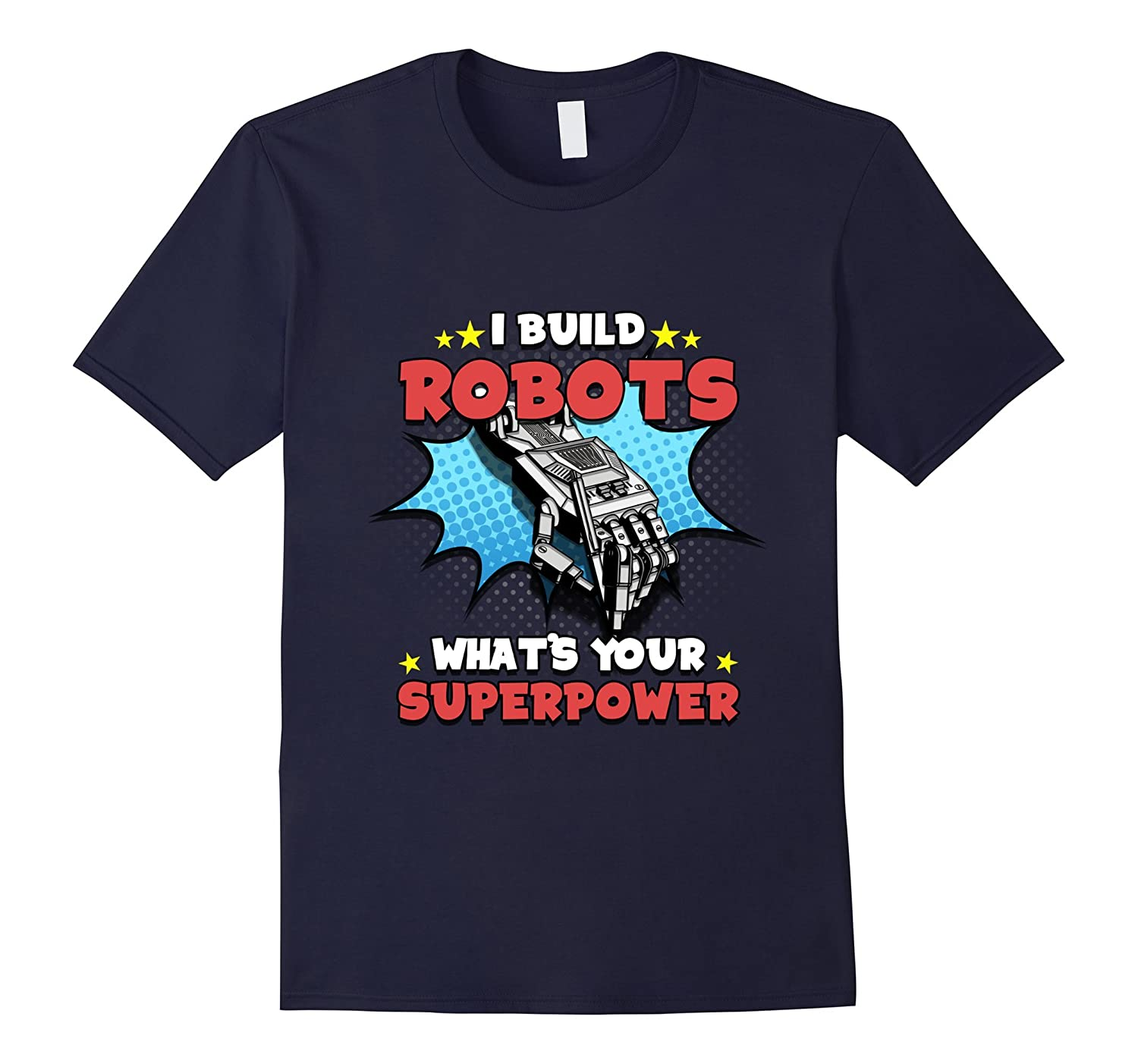Robotics Engineer - I Build Robots, What Is Your T-shirt-BN