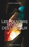 Le pouvoir secret des cristaux (Santé, bien-être)