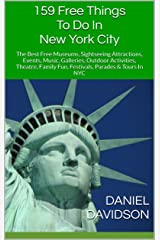 159 Free Things To Do In New York City: The Best Free Museums, Sightseeing Attractions, Events, Music, Galleries, Outdoor Activities, Theatre, Family Fun, ... In NYC (Travel Free Guidebooks Book 15) Kindle Edition