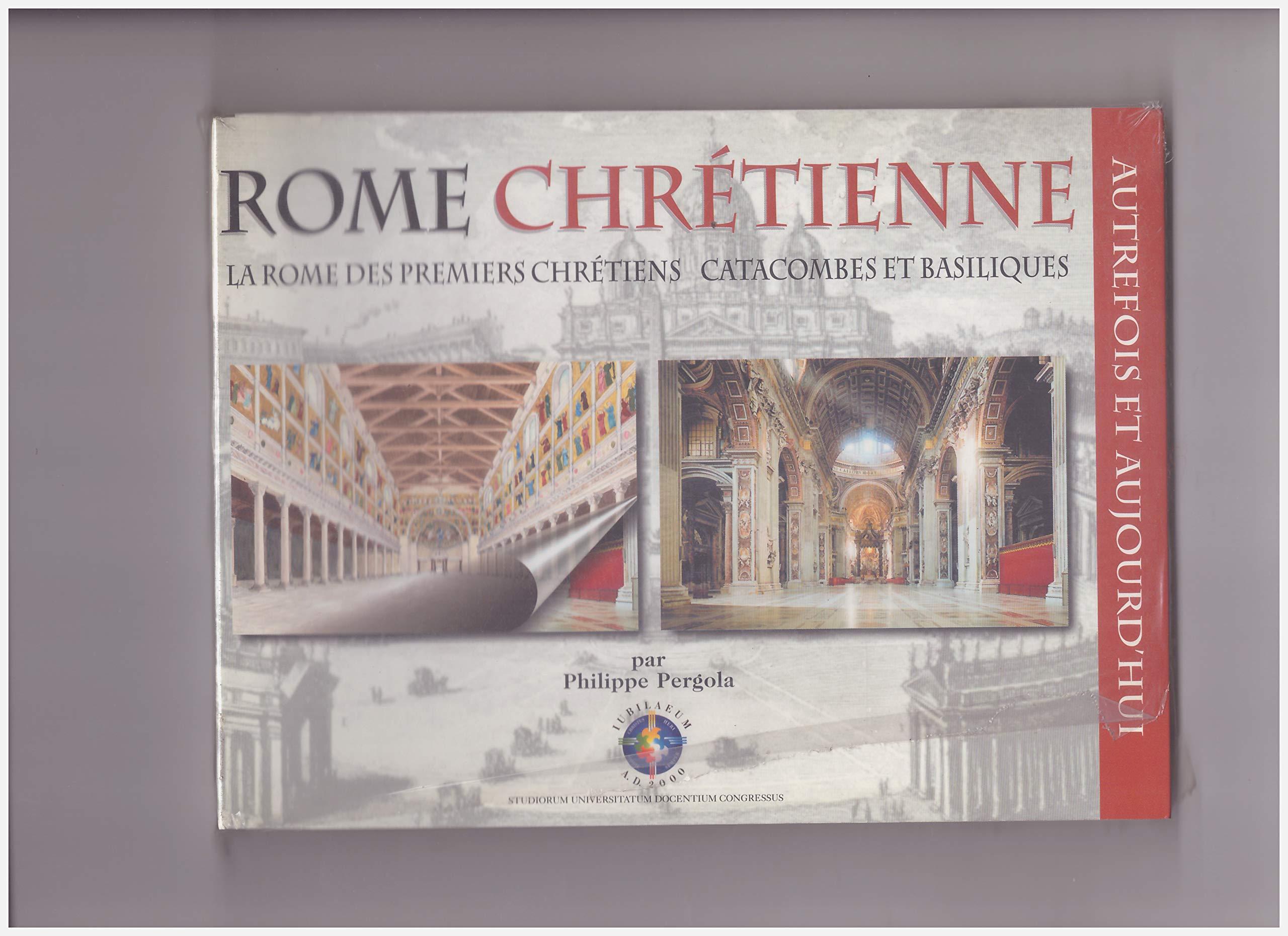 Rome chrétienne. La Rome des premiers chrétiens catacombes et ...
