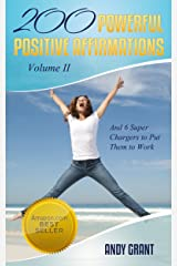 200 Powerful Positive Affirmations Volume II and 6 Super Chargers to Put Them To Work Kindle Edition
